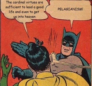 Slapping Batman Pelagianism nd virtue